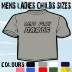 LETS PLAY DARTS T-SHIRT ALL SIZES & COLOURS TEAM PLAYER